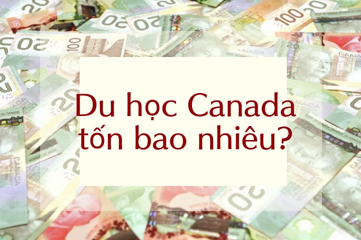 Đi du học Canada tốn bao nhiêu tiền?